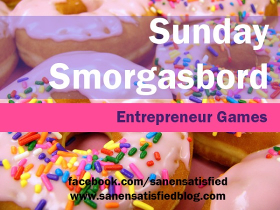 Sunday Smorgasbord: Entrepreneur Games by Sane & Satisfied Blog